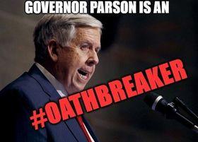 Gov Parson is an oathbreaker